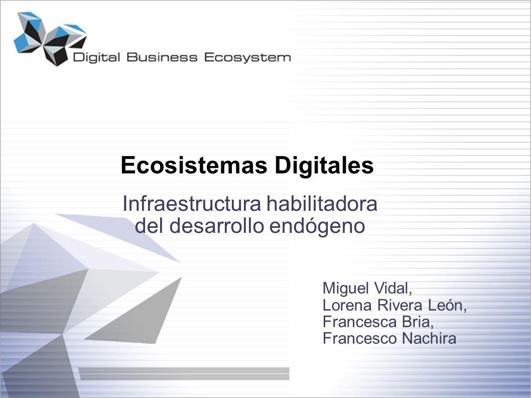 Ecosistemas Digitales Infraestructura habilitadora del desarrollo endógeno Miguel Vidal, Lorena Rivera León, Francesca Bria, Francesco Nachira