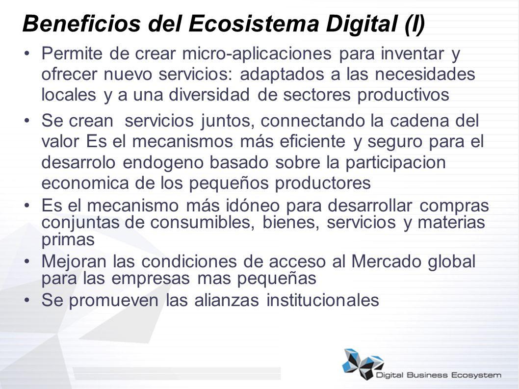 Beneficios del Ecosistema Digital (I) Permite de crear micro-aplicaciones para inventar y ofrecer nuevo servicios: adaptados a las necesidades locales
