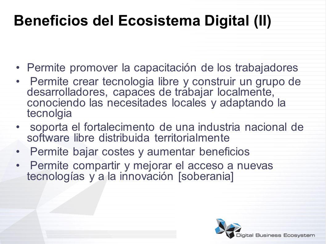 Beneficios del Ecosistema Digital (II) Permite promover la capacitación de los trabajadores Permite crear tecnologia libre y construir un grupo de des