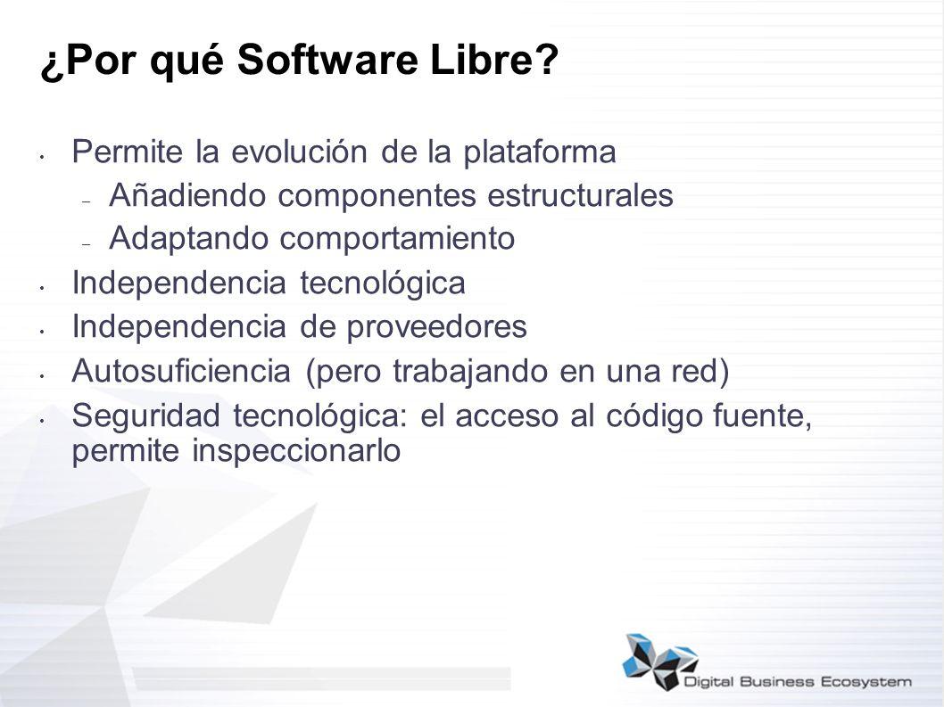 ¿Por qué Software Libre? Permite la evolución de la plataforma – Añadiendo componentes estructurales – Adaptando comportamiento Independencia tecnológ
