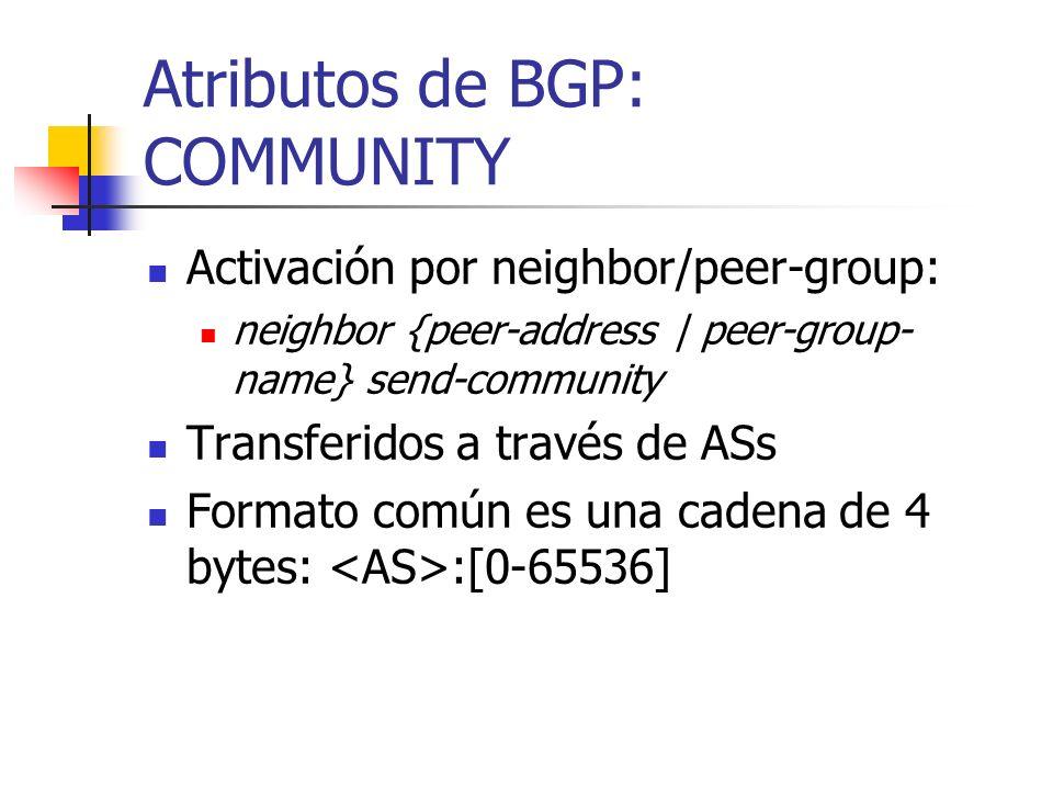 Atributo de BGP: COMMUNITY Agrupa los destinos para ayudar a escalar la aplicación de políticas Comunidades Típicas: Destinos aprendidos de los client