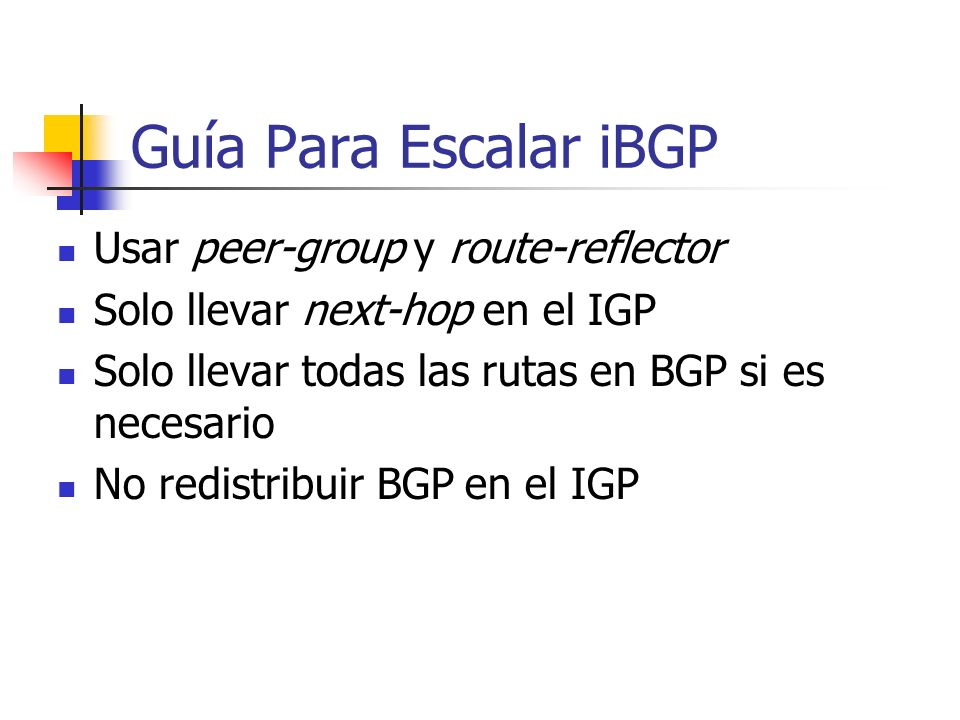 Guías para un iBGP Estable Establecer la conexión usando direcciones de loopback neighbor { ip address | peer-group} update-source loopback0 Independi