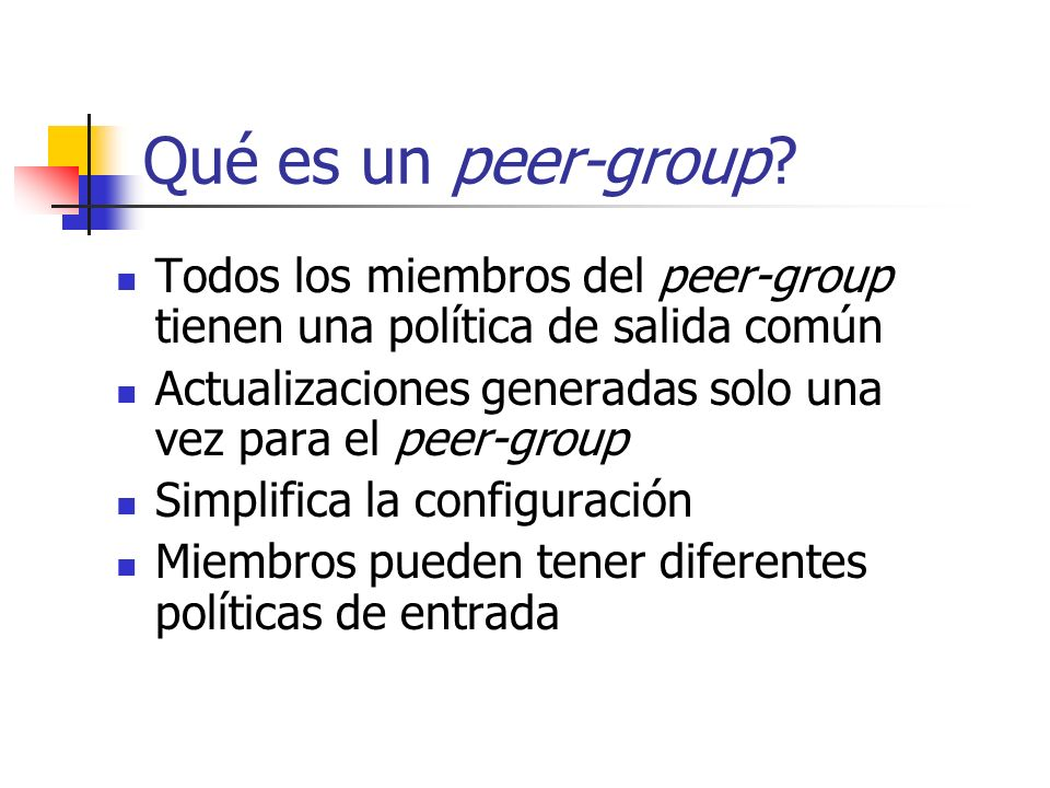 Usando Peer-Groups iBGP Peer Group Peer Group con todas las rutas Peer Group Default Peer Group Rutas de Clientes eBGP