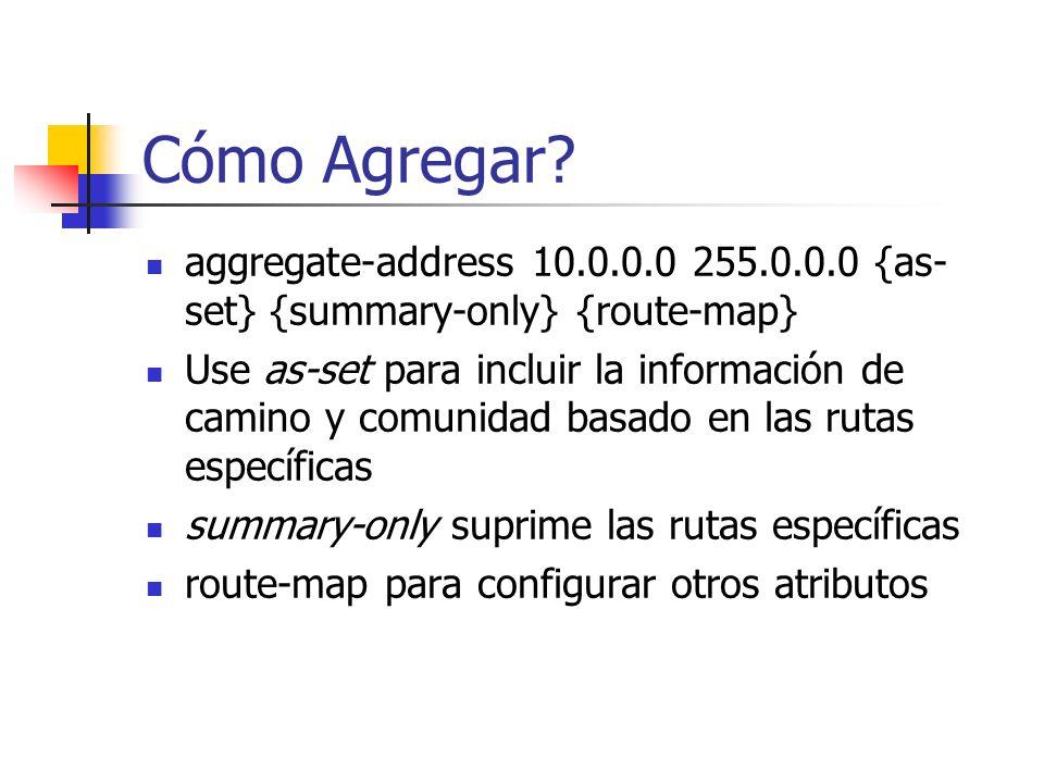 Que es agregación? Sumarización basada en rutas específicas la tabla de enrutamiento BGP 10.1.1.0 255.255.255.0 10.2.0.0 255.255.0.0 => 10.0.0.0 255.0