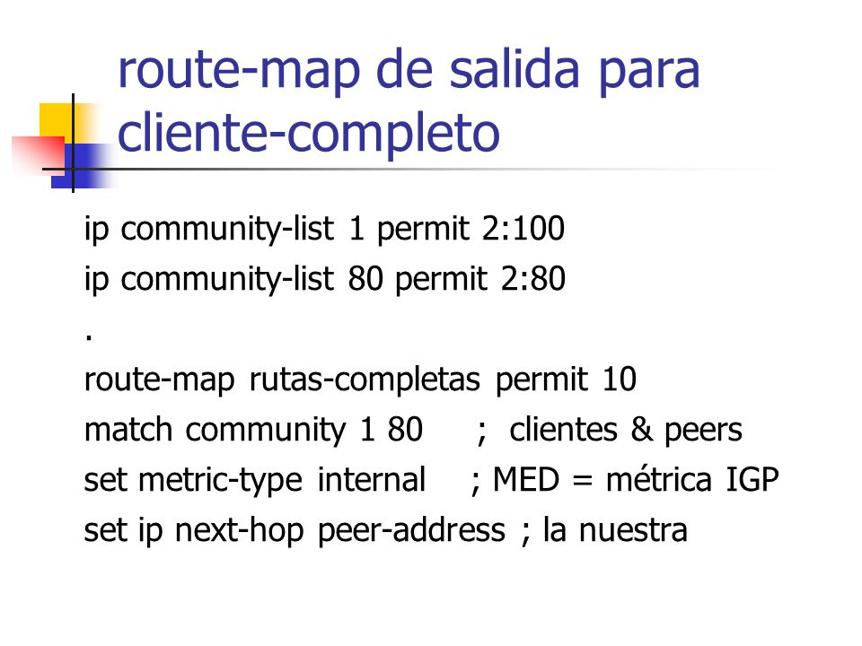 Cliente-completo peer-group neighbor cliente-completo peer-group neighbor cliente-completo description Envía todas las rutas neighbor cliente-completo