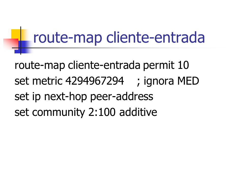 route-map de salida para cliente-completo ip community-list 1 permit 2:100 ip community-list 80 permit 2:80. route-map rutas-completas permit 10 match