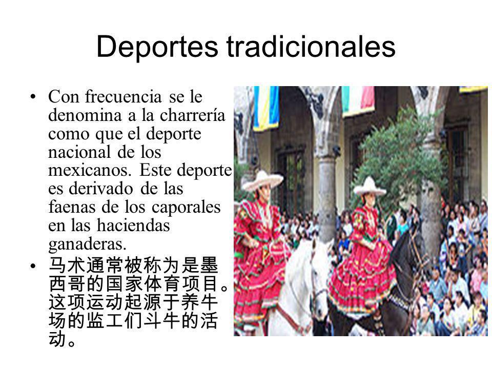 Deportes tradicionales Con frecuencia se le denomina a la charrería como que el deporte nacional de los mexicanos. Este deporte es derivado de las fae
