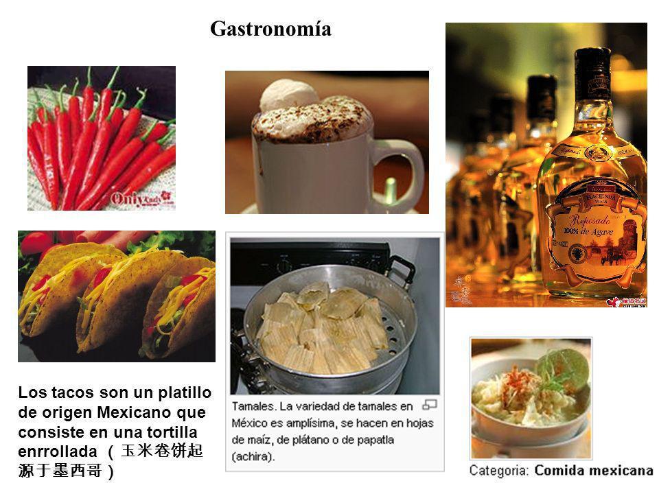 Gastronomía Los tacos son un platillo de origen Mexicano que consiste en una tortilla enrrollada