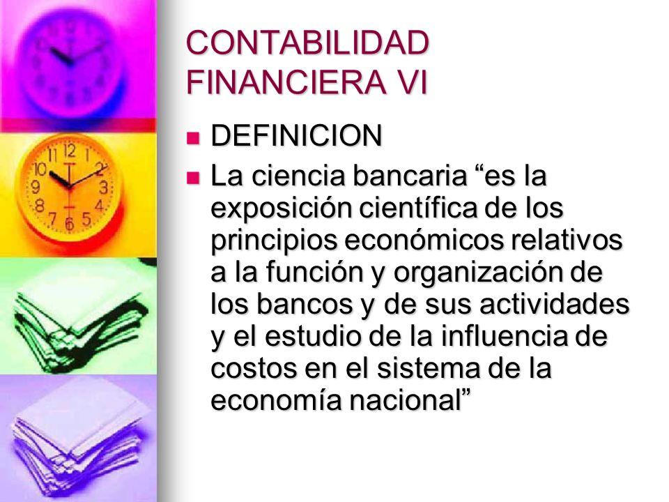 CONTABILIDAD FINANCIERA VI DEFINICION DEFINICION La ciencia bancaria es la exposición científica de los principios económicos relativos a la función y