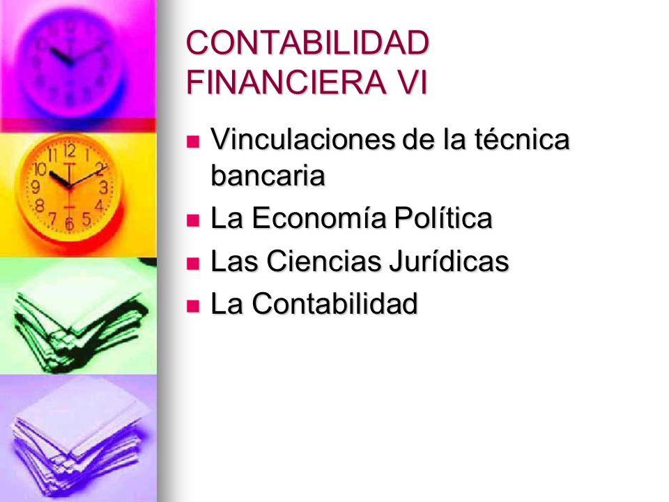 CONTABILIDAD FINANCIERA VI Vinculaciones de la técnica bancaria Vinculaciones de la técnica bancaria La Economía Política La Economía Política Las Cie