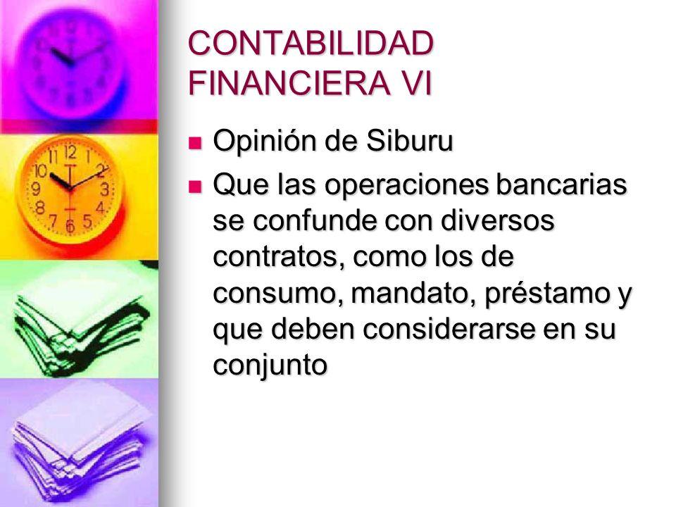 CONTABILIDAD FINANCIERA VI Opinión de Siburu Opinión de Siburu Que las operaciones bancarias se confunde con diversos contratos, como los de consumo,