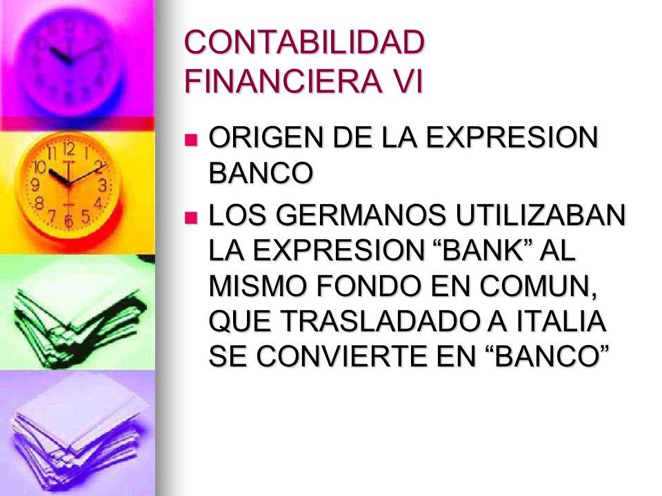 CONTABILIDAD FINANCIERA VI ORIGEN DE LA EXPRESION BANCO ORIGEN DE LA EXPRESION BANCO LOS GERMANOS UTILIZABAN LA EXPRESION BANK AL MISMO FONDO EN COMUN