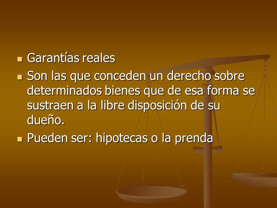Garantías reales Garantías reales Son las que conceden un derecho sobre determinados bienes que de esa forma se sustraen a la libre disposición de su