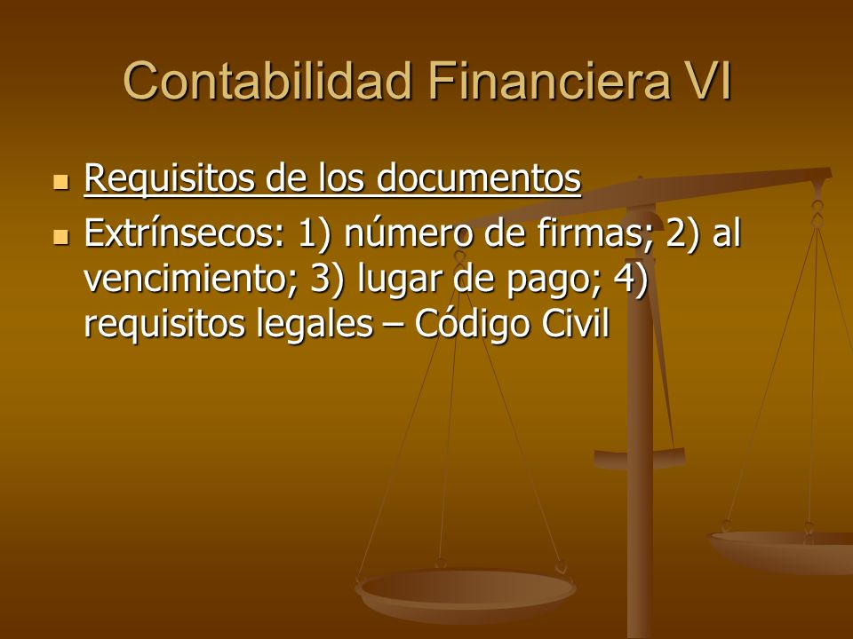 Contabilidad Financiera VI Requisitos de los documentos Requisitos de los documentos Extrínsecos: 1) número de firmas; 2) al vencimiento; 3) lugar de