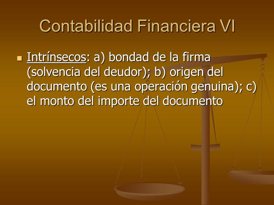 Contabilidad Financiera VI Intrínsecos: a) bondad de la firma (solvencia del deudor); b) origen del documento (es una operación genuina); c) el monto