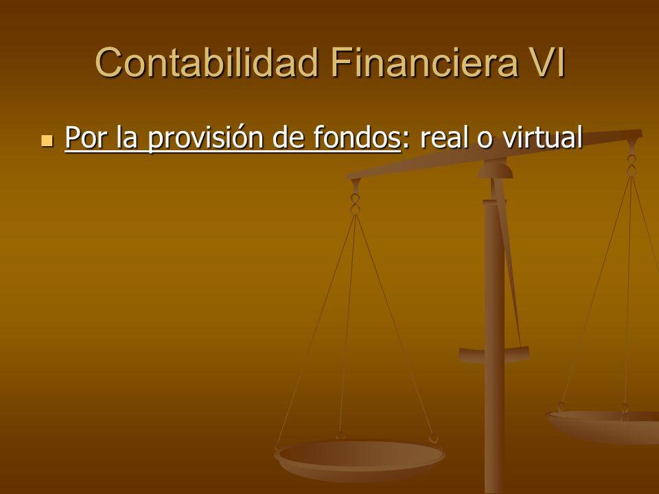 Contabilidad Financiera VI Por la provisión de fondos: real o virtual Por la provisión de fondos: real o virtual