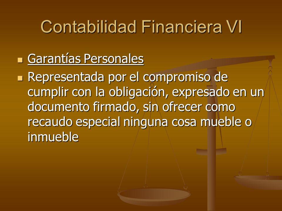 Contabilidad Financiera VI Garantías Personales Garantías Personales Representada por el compromiso de cumplir con la obligación, expresado en un docu