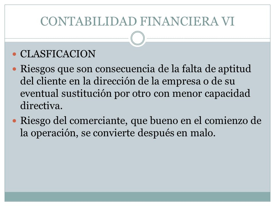 CONTABILIDAD FINANCIERA VI LA TECNICA EN LOS RIESGOS RIESGOS GENERALES: son los de una determinada clase de operación tomada en su conjunto.