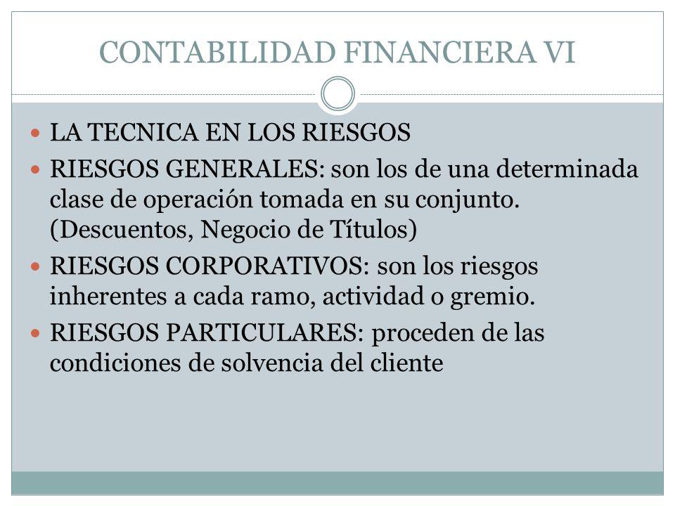 CONTABILIDAD FINANCIERA VI LA TECNICA EN LOS RIESGOS RIESGOS GENERALES: son los de una determinada clase de operación tomada en su conjunto. (Descuent