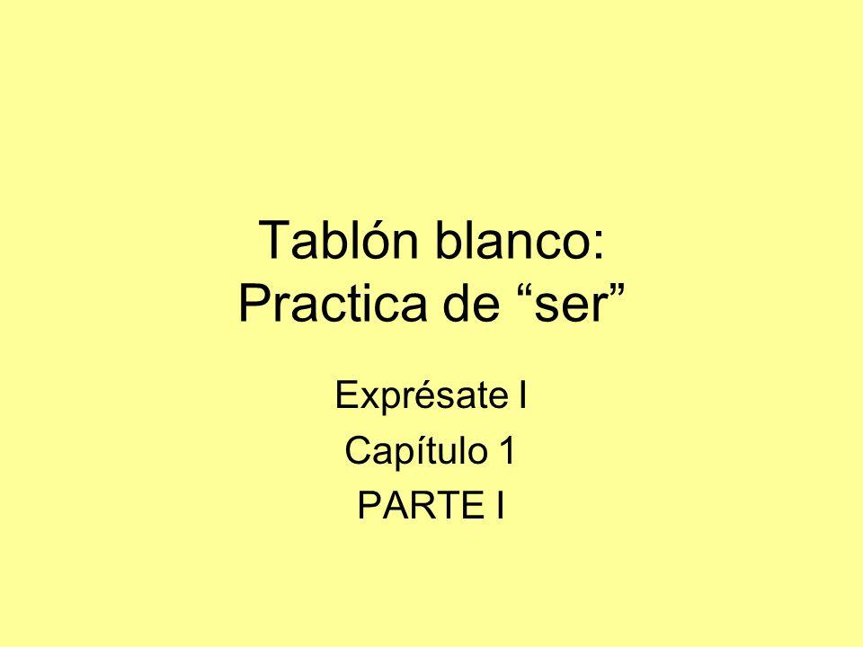 Tablón blanco: Practica de ser Exprésate I Capítulo 1 PARTE I