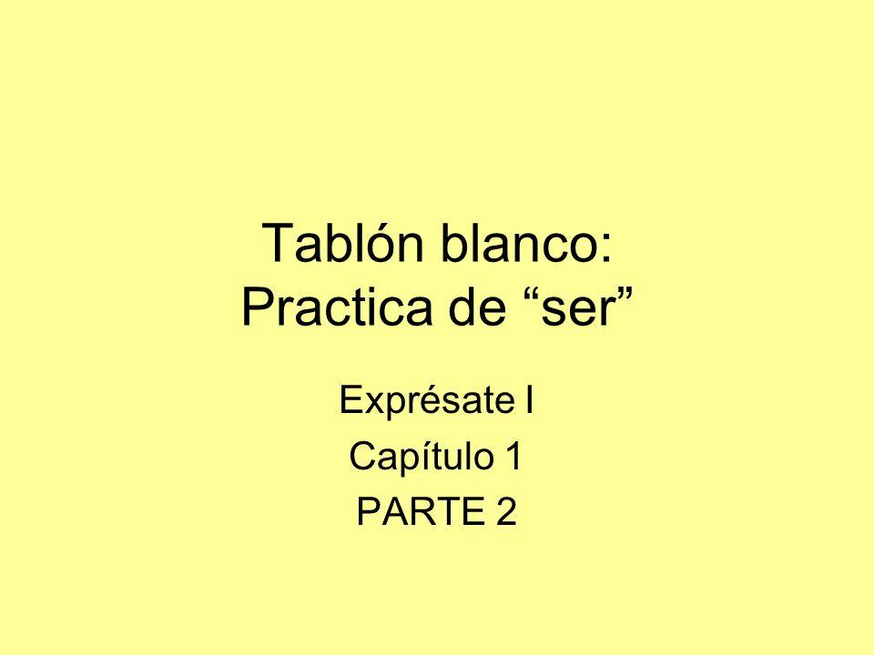 Tablón blanco: Practica de ser Exprésate I Capítulo 1 PARTE 2