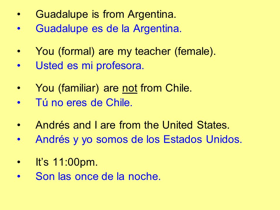 Guadalupe is from Argentina. Guadalupe es de la Argentina.