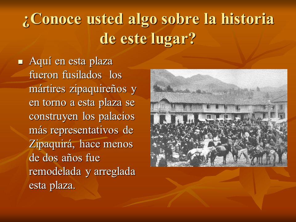 ¿Conoce usted algo sobre la historia de este lugar? Aquí en esta plaza fueron fusilados los mártires zipaquireños y en torno a esta plaza se construye