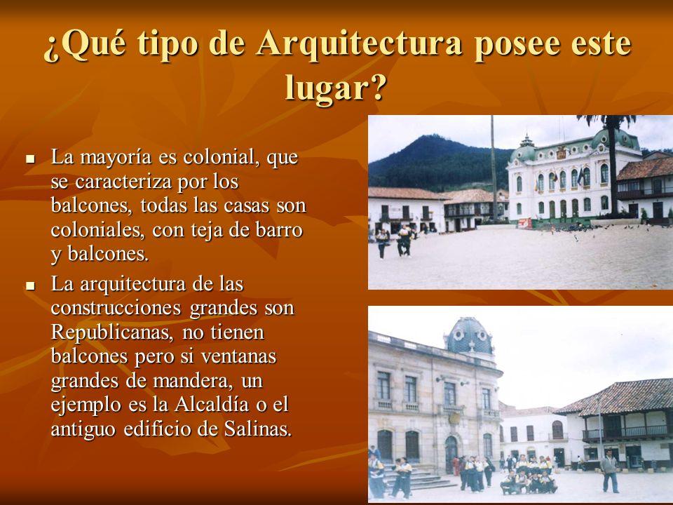 ¿Qué tipo de Arquitectura posee este lugar? La mayoría es colonial, que se caracteriza por los balcones, todas las casas son coloniales, con teja de b