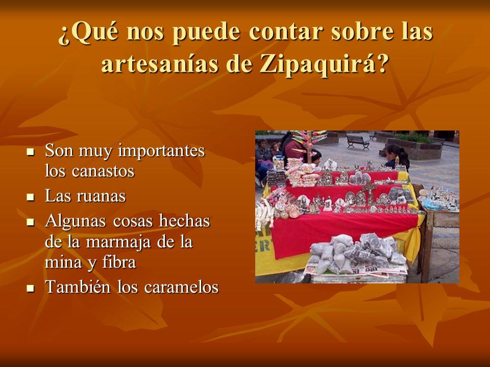 ¿Qué nos puede contar sobre las artesanías de Zipaquirá? Son muy importantes los canastos Son muy importantes los canastos Las ruanas Las ruanas Algun
