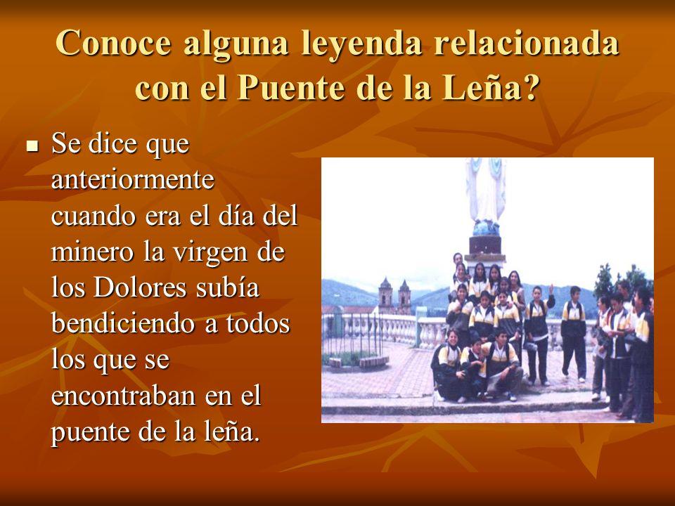 Conoce alguna leyenda relacionada con el Puente de la Leña? Se dice que anteriormente cuando era el día del minero la virgen de los Dolores subía bend