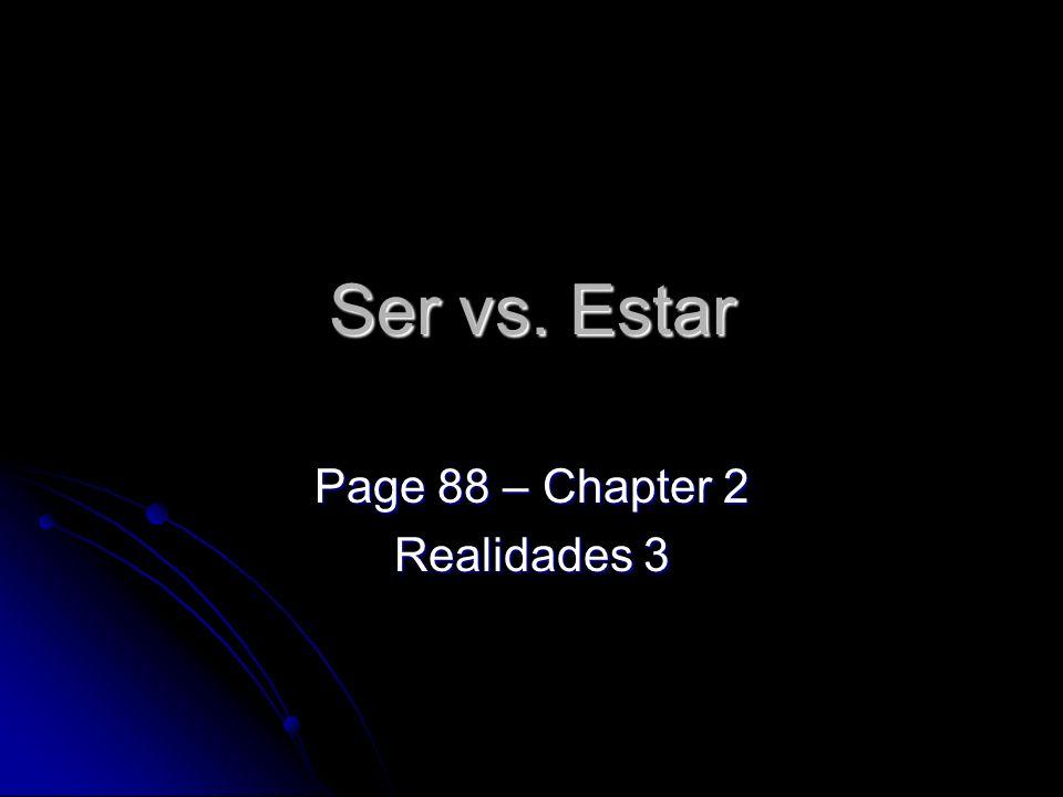 Ser vs. Estar Page 88 – Chapter 2 Realidades 3