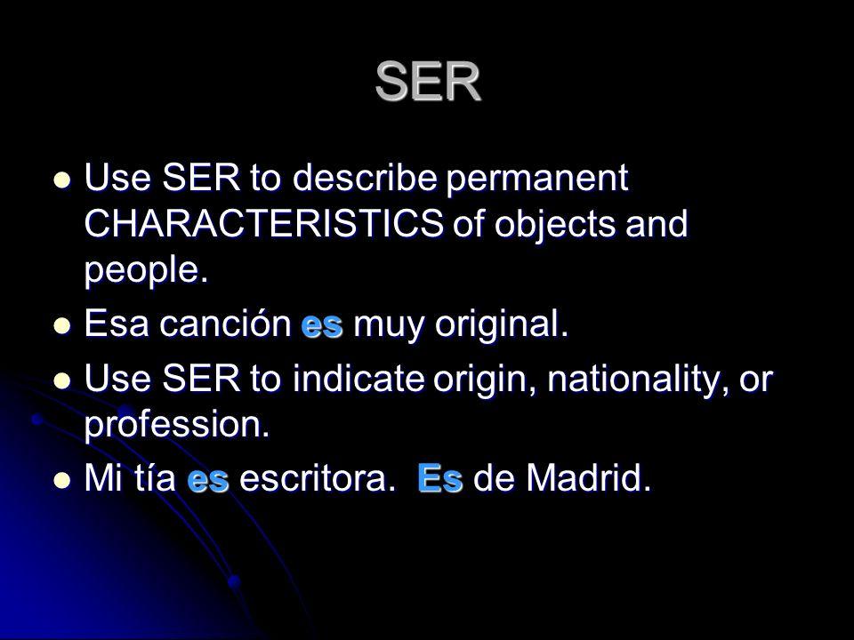SER Use SER to describe permanent CHARACTERISTICS of objects and people. Use SER to describe permanent CHARACTERISTICS of objects and people. Esa canc
