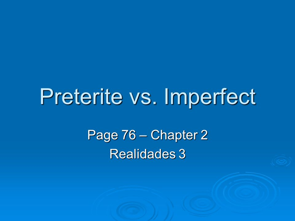 Preterite vs. Imperfect Page 76 – Chapter 2 Realidades 3
