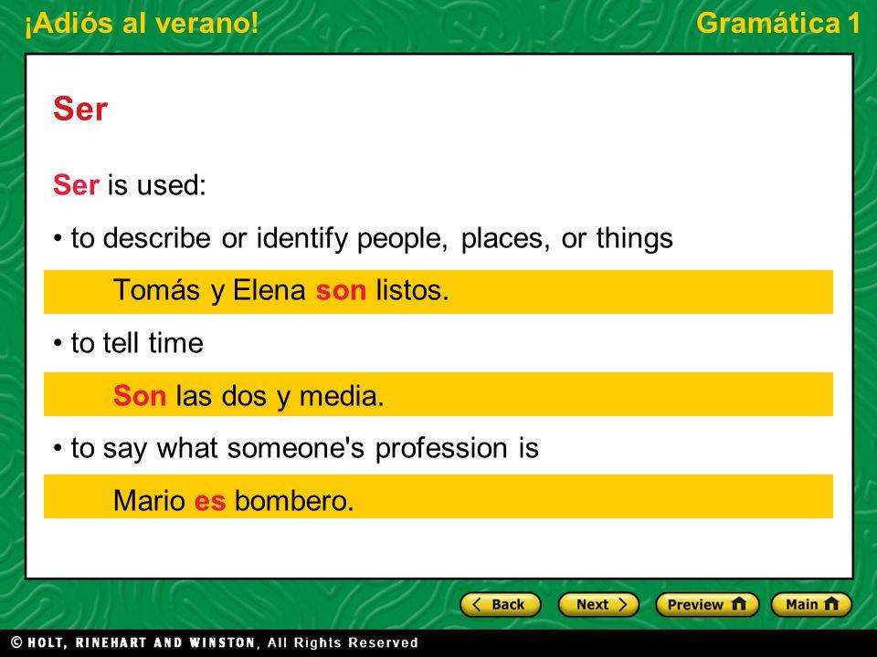 ¡Adiós al verano!Gramática 1 Ser Ser is used: to talk about nationality and origin Soy de España, pero mi mamá es francesa.