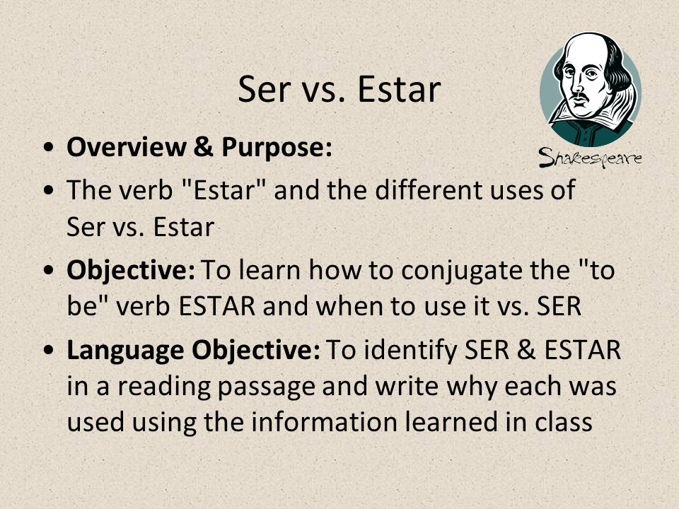 Ser vs. Estar Overview & Purpose: The verb