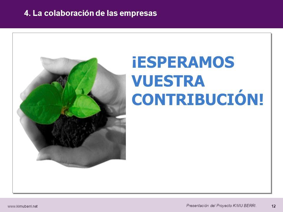 www.kimuberri.net 11 Presentación del Proyecto KIMU BERRI. 4. La colaboración de las empresas ¿Qué beneficios obtienen las empresas? La colaboración c