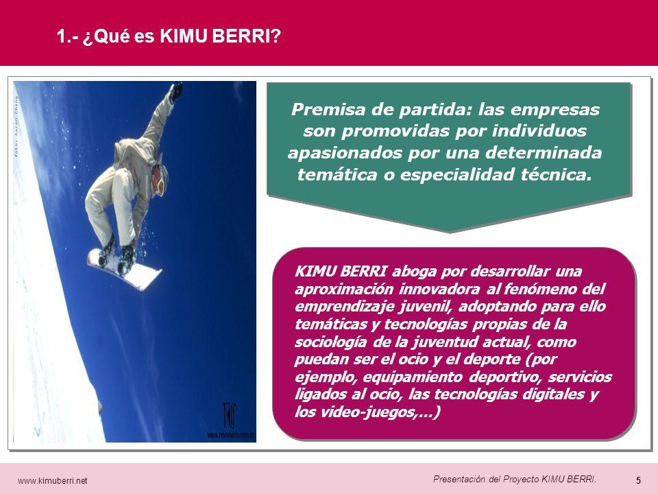 www.kimuberri.net 4 Presentación del Proyecto KIMU BERRI. Hasta el presente, las iniciativas de promoción del emprendizaje han adoptado una orientació