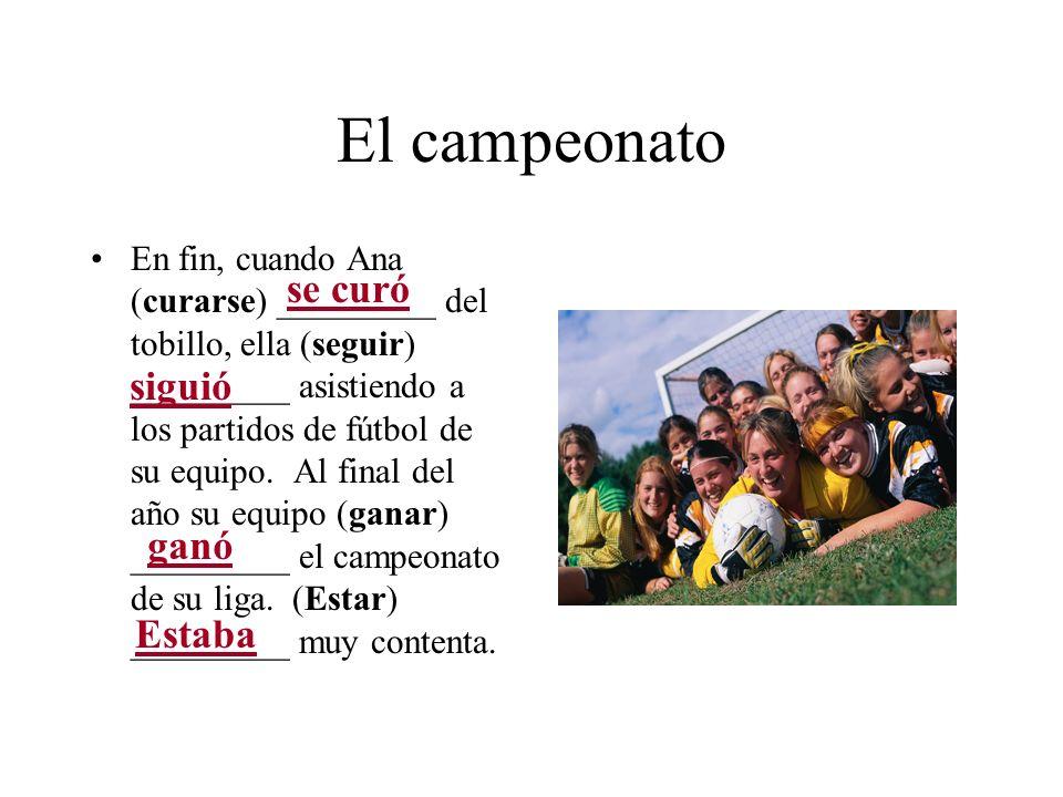 El campeonato En fin, cuando Ana (curarse) _________ del tobillo, ella (seguir) _________ asistiendo a los partidos de fútbol de su equipo. Al final d