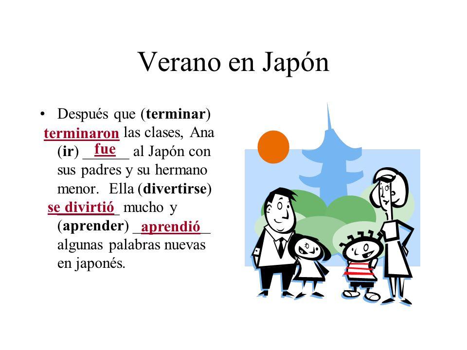 Verano en Japón Después que (terminar) ________ las clases, Ana (ir) ______ al Japón con sus padres y su hermano menor. Ella (divertirse) ________ muc
