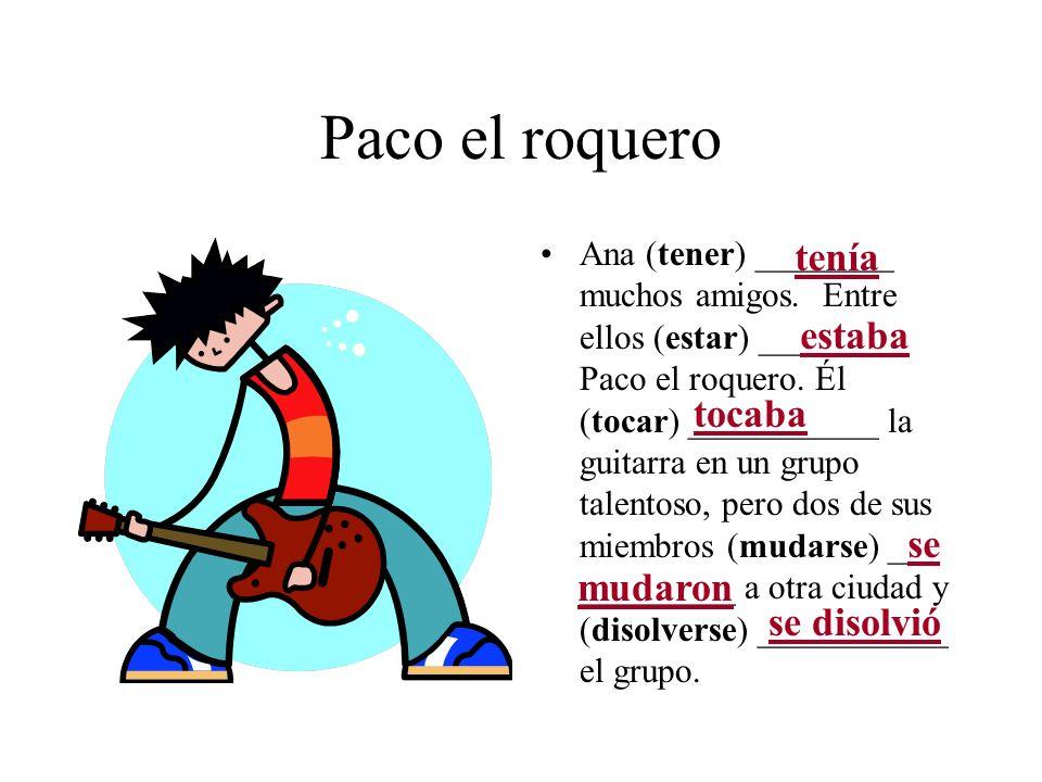 Paco el roquero Ana (tener) ________ muchos amigos. Entre ellos (estar) _______ Paco el roquero. Él (tocar) ___________ la guitarra en un grupo talent