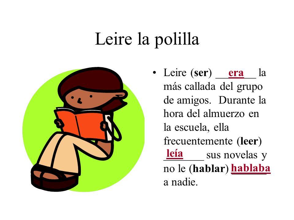 Leire la polilla Leire (ser) _______ la más callada del grupo de amigos. Durante la hora del almuerzo en la escuela, ella frecuentemente (leer) ______