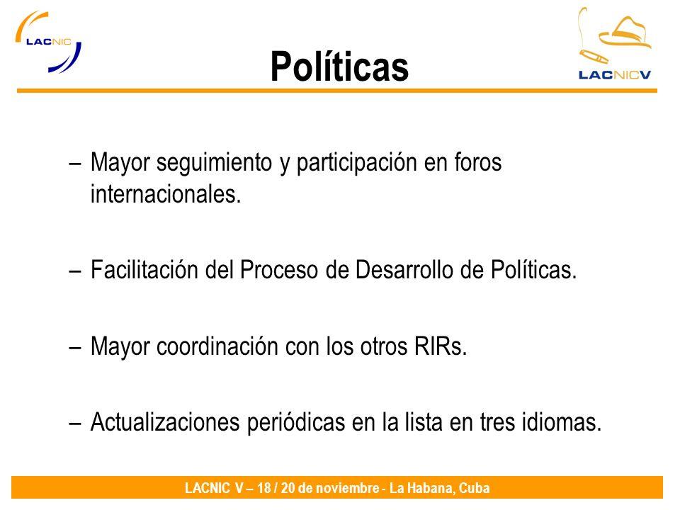 LACNIC V – 18 / 20 de noviembre - La Habana, Cuba Políticas –Mayor seguimiento y participación en foros internacionales. –Facilitación del Proceso de