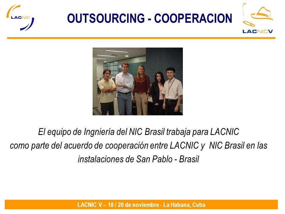 LACNIC V – 18 / 20 de noviembre - La Habana, Cuba El equipo de Ingniería del NIC Brasil trabaja para LACNIC como parte del acuerdo de cooperación entr