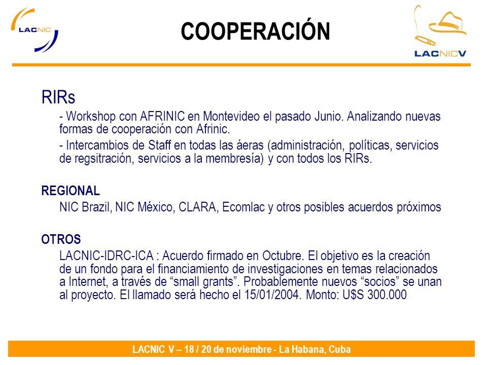 LACNIC V – 18 / 20 de noviembre - La Habana, Cuba RIRs - Workshop con AFRINIC en Montevideo el pasado Junio. Analizando nuevas formas de cooperación c