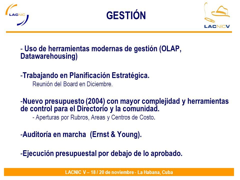 LACNIC V – 18 / 20 de noviembre - La Habana, Cuba GESTIÓN - Uso de herramientas modernas de gestión (OLAP, Datawarehousing) - Trabajando en Planificac