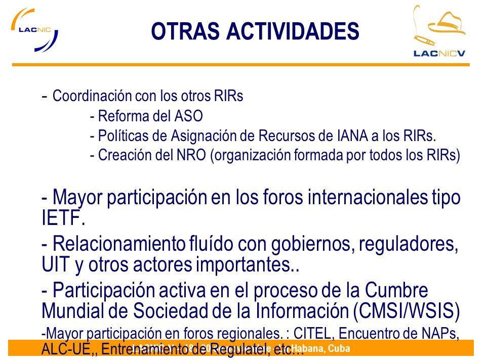 LACNIC V – 18 / 20 de noviembre - La Habana, Cuba OTRAS ACTIVIDADES - Coordinación con los otros RIRs - Reforma del ASO - Políticas de Asignación de R