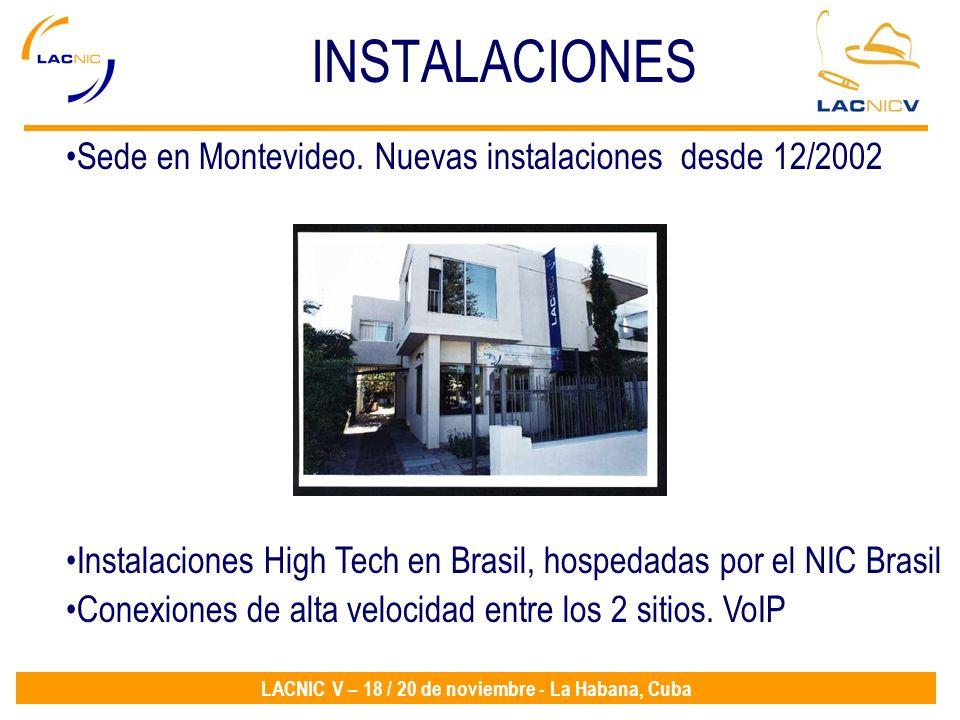 LACNIC V – 18 / 20 de noviembre - La Habana, Cuba INSTALACIONES Sede en Montevideo. Nuevas instalaciones desde 12/2002 Instalaciones High Tech en Bras
