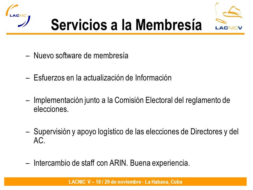 LACNIC V – 18 / 20 de noviembre - La Habana, Cuba Servicios a la Membresía –Nuevo software de membresía –Esfuerzos en la actualización de Información