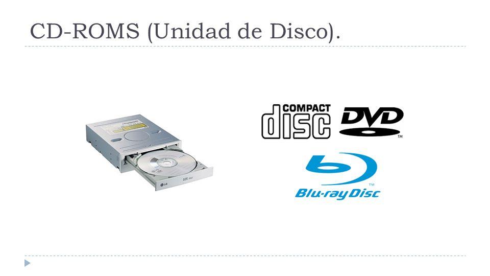 CD-ROMS (Unidad de Disco).