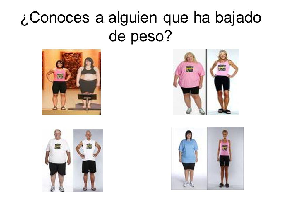 ¿Conoces a alguien que ha bajado de peso?